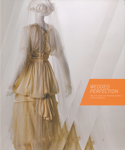 Lace: Wedded Perfection: Two Centuries of Wedding Gowns