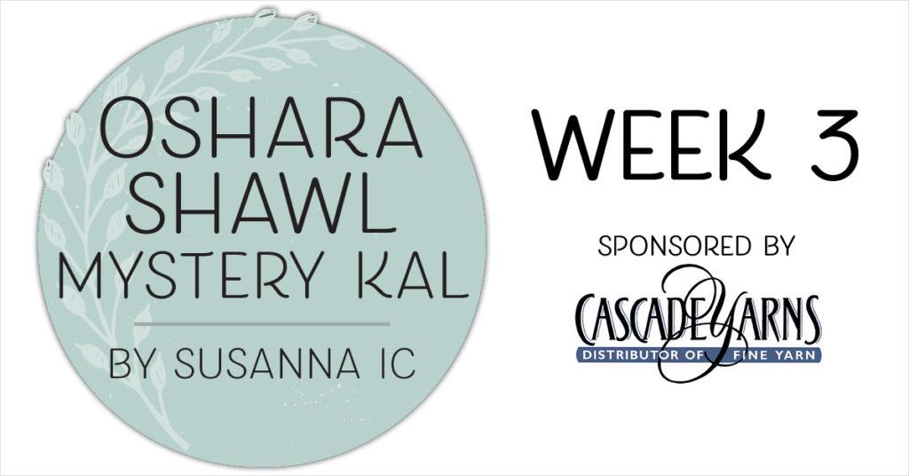 Oshara Shawl Mystery KAL: Week 3