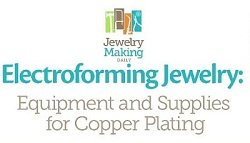Free electroforming jewelry tutorial on equipment and supplies for copper plating.