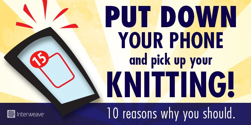 Knitting is much more conducive to positive thinking than staring at your phone!