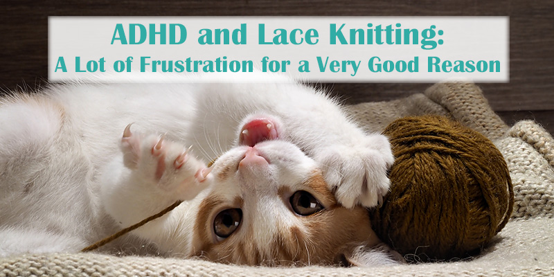 ADHD and Lace Knitting: A Lot of Frustration for a Very Good Reason
