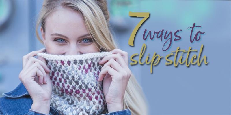 Slip Stitch Savvy: 7 Ways to Slip a Stitch