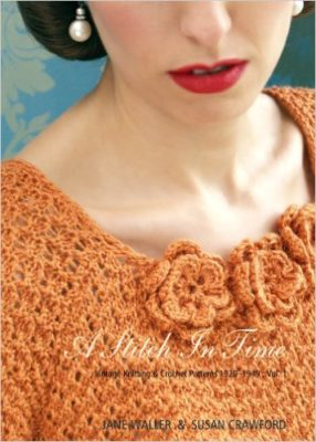 A Stitch in Time: v. 1: Vintage Knitting & Crochet Patterns 1920-1949 by Jane Waller and Susan Crawford