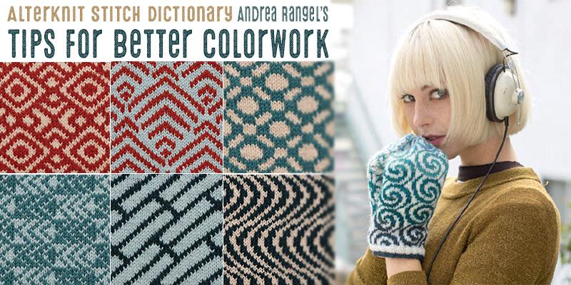 <em>AlterKnit Stitch Dictionary</em> &#8211; Andrea Rangel's Tips for Better Colorwork