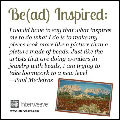 Sometimes inspiration is a simple goal, Bead Artist Paul Medeiros shares the goal behind his creations.