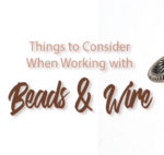 <em>Woven in Wire:</em> Tips for Better Bead and Wire Pairings