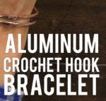 Yarn Hack: Aluminum Crochet Hook Bracelet