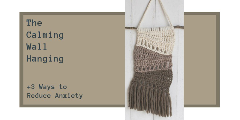 Pattern of the Week: 3 Ways the Calming Wall Hanging Can Reduce Anxiety