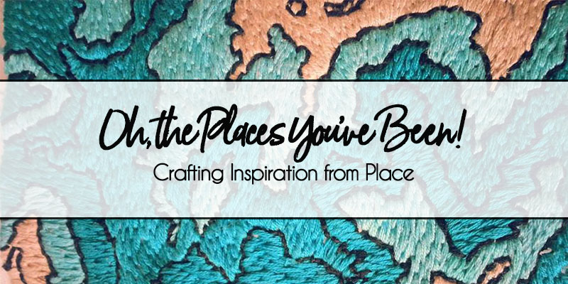 Oh, the Places You've Been! Crafting Inspiration from Place