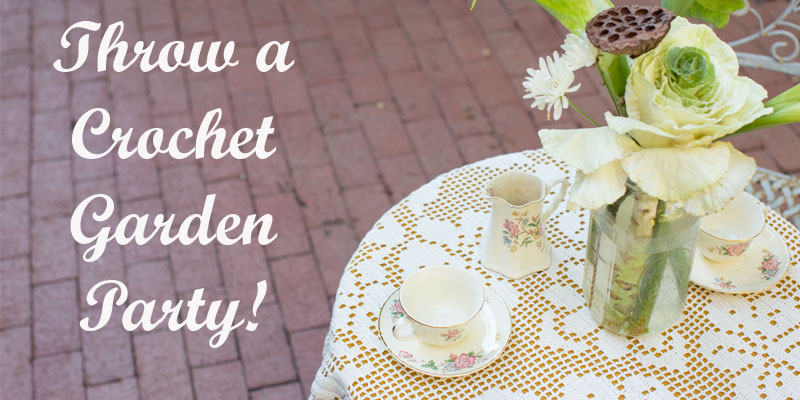 10 Tips for Throwing a Crochet Garden Party