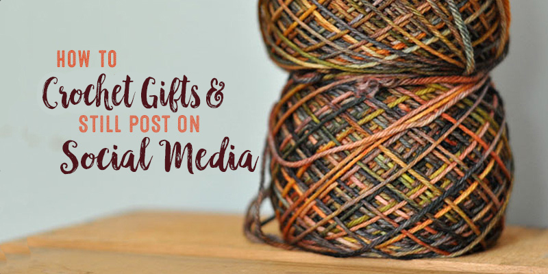 WIP Wednesday: How to Crochet Gifts & Still Post on Social Media