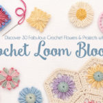 Flower Looms Are Back in a Big Way with <em>Crochet Loom Blooms</em>!