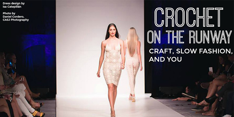 Crochet on the Runway: Craft, Slow Fashion, and You
