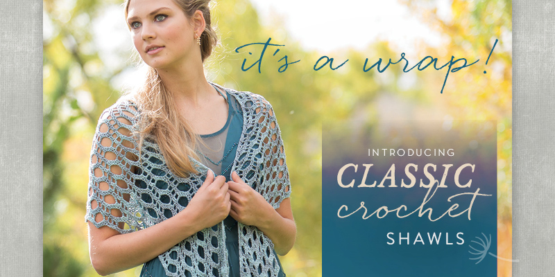 It's a wrap! Introducing Classic Crochet Shawls