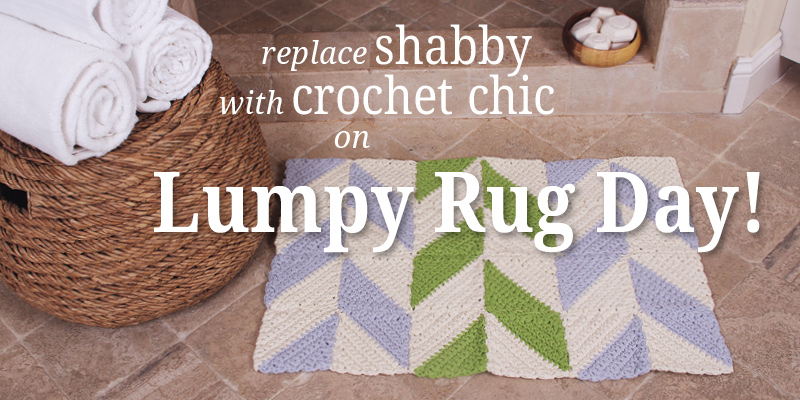 Replace Shabby with Crochet Chic on Lumpy Rug Day!