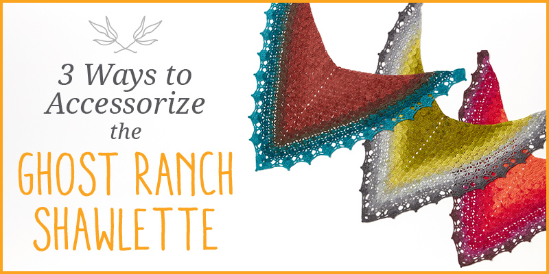 WWDD: 3 Ways to Accessorize the Ghost Ranch Shawlette