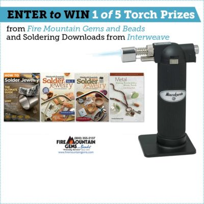 win a torch prize from Fire Mountain Gems and a soldering download collection from Interweave