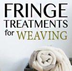 Fringe Treatments for Weaving