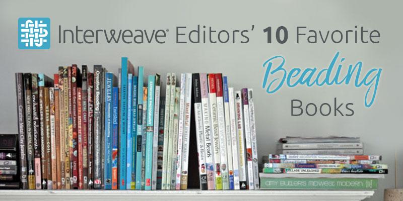 Top 10 Favorite Beading Books of Interweave Editors