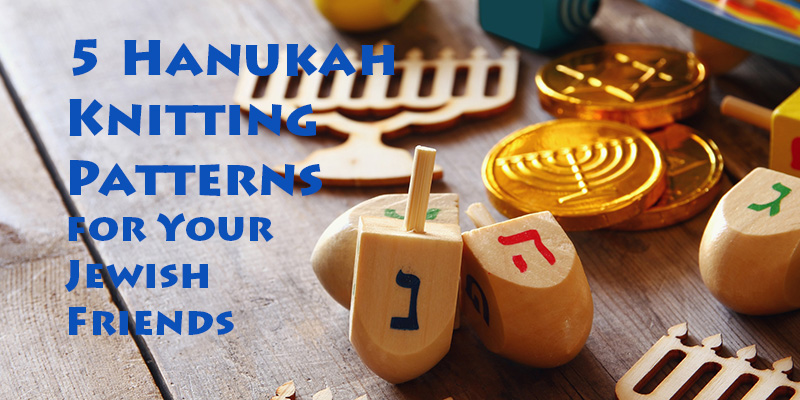 5 Hanukah Knitting Patterns for Your Jewish Friends