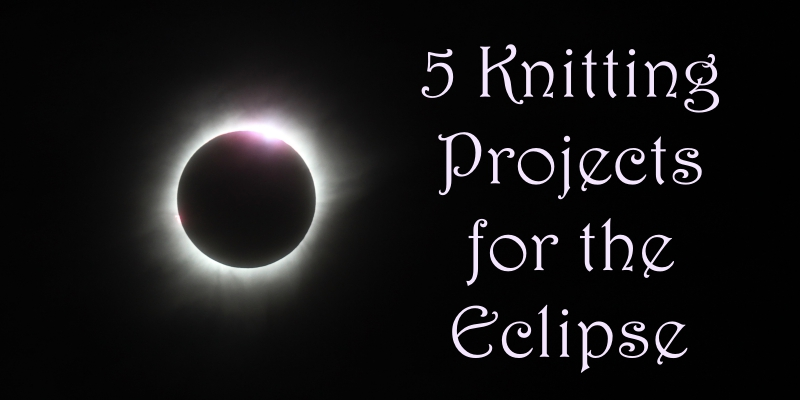5 Knitting Projects for the Eclipse
