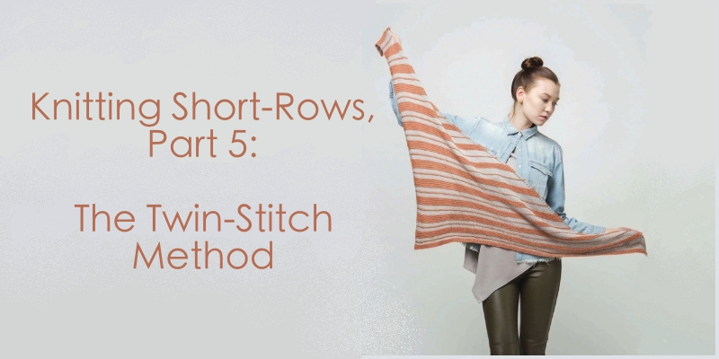 Knitting Short Rows: The Twin-Stitch Method