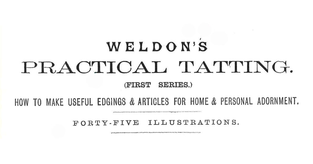The Uses and Requisites for Victorian Tatting from <em>Weldon's</em>