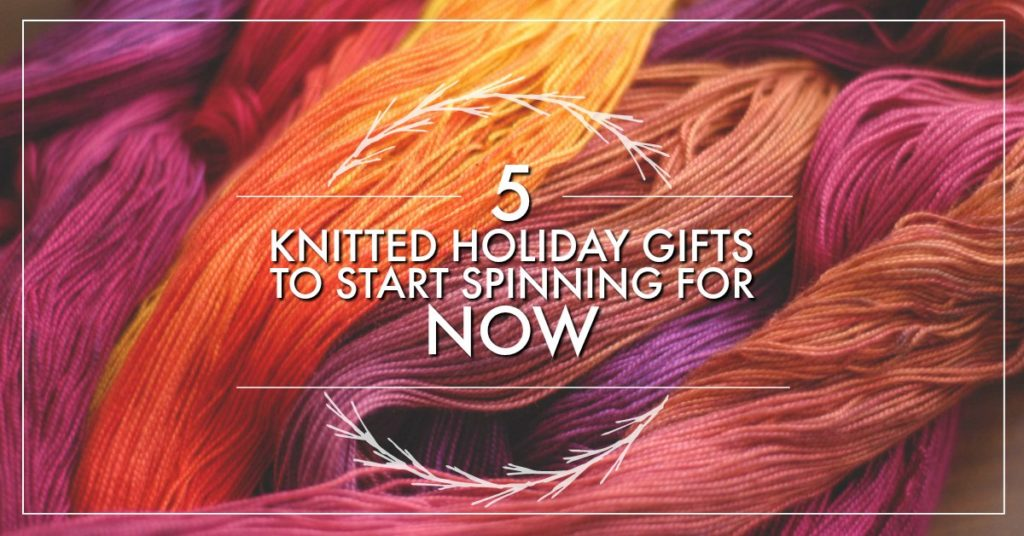5 Knitted Holiday Gifts to Start Spinning for Now!