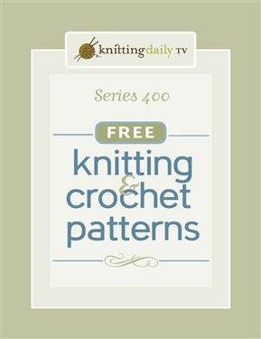 You'll love all of the FREE knitting and crochet patterns from Knitting Daily TV Series 400 for all of your knitting and crochet needs!