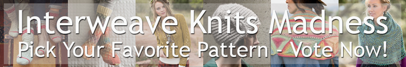 Interweave Knits Madness - Vote Now!