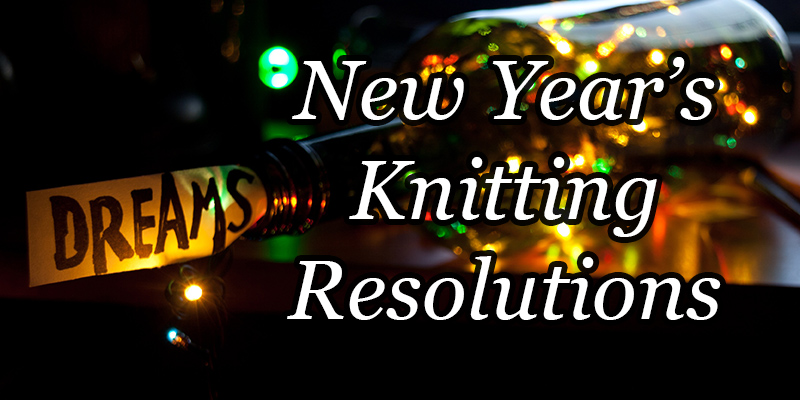 What Are Your 2018 New Year's Knitting Resolutions?