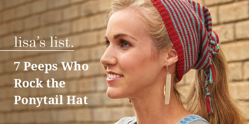 Lisa's List: 7 Peeps Who Rock the Ponytail Hat