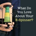 What Do You Love About Your E-Spinner?