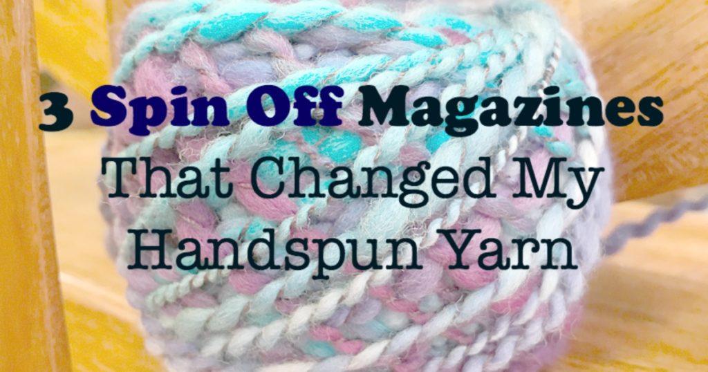 3 <em>Spin Off</em> Magazines That Changed My Handspun Yarn