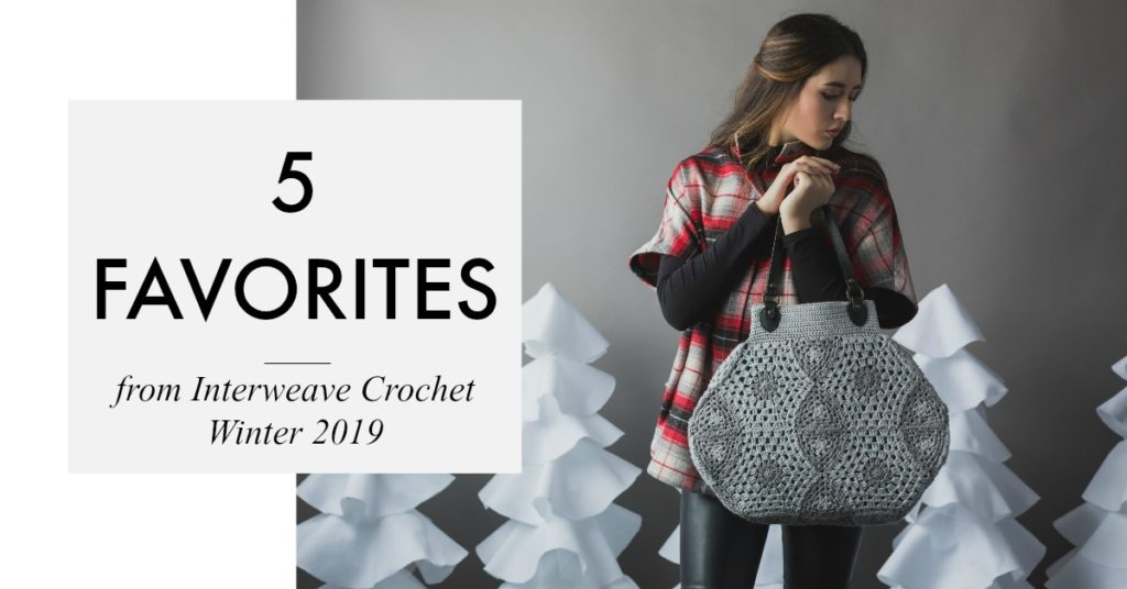 Your 5 Favorite Projects from <em>Interweave Crochet</em> Winter 2019!