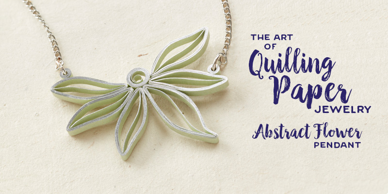 On a Roll: Learn the Art of Quilling Paper Jewelry with Author Ann Martin plus a FREE Project