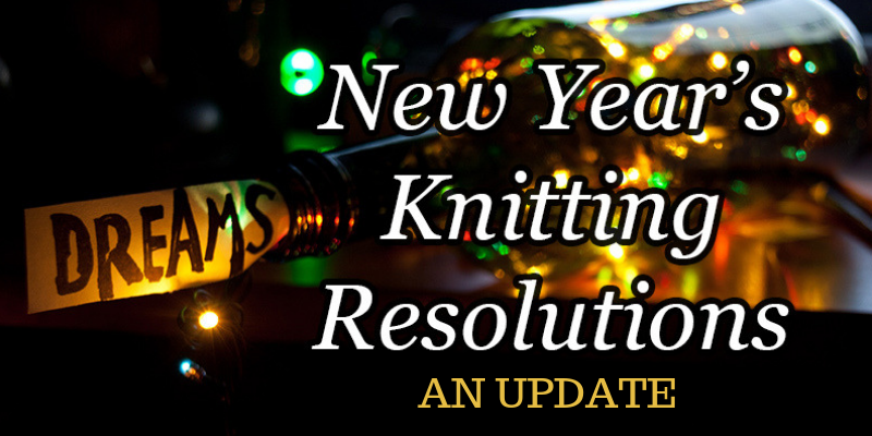 Our 2018 Knitting Resolutions: An Update