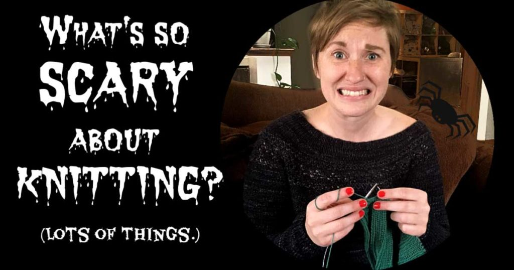 Our Scariest Knitting Moments