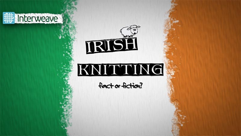 Celebrate St. Patrick's Day with Irish Knitting Fact or Fiction