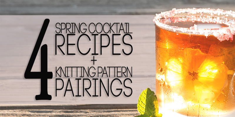 4 Spring Cocktails and Pattern Pairings, Perfect for Your Knit Night