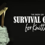 Snow Day Survival Guide for Knitters