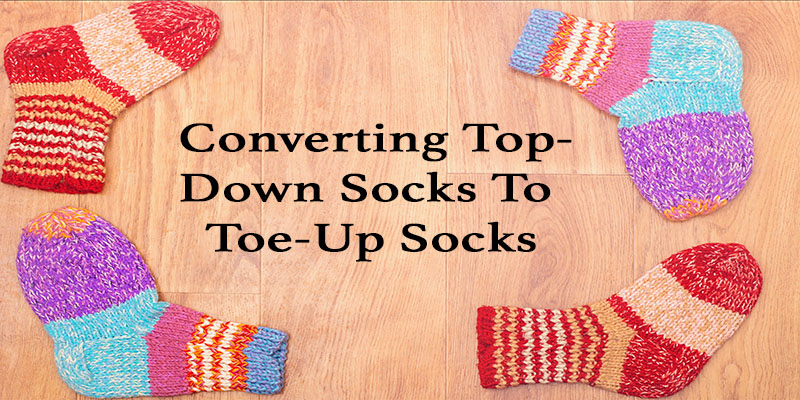 Pattern of the Week: Converting Socks, Top Down to Toe Up