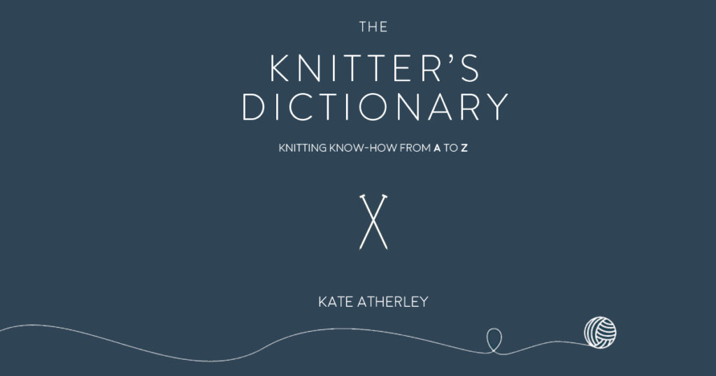 5 Times I Wish I Had <em>The Knitter's Dictionary</em> While Learning to Knit