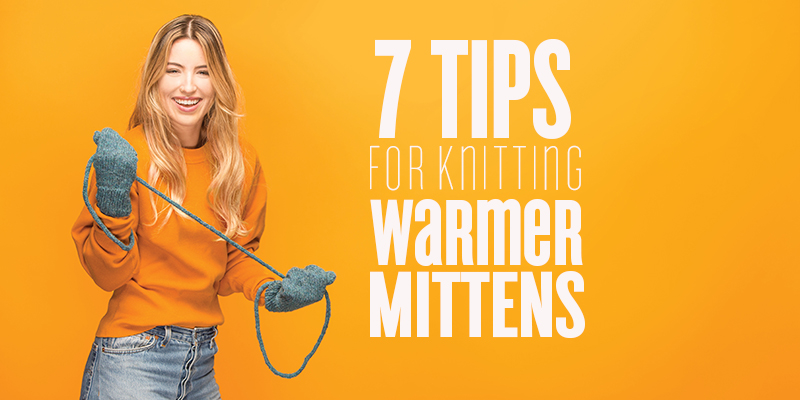 7 Tips for Knitting Warmer Mittens
