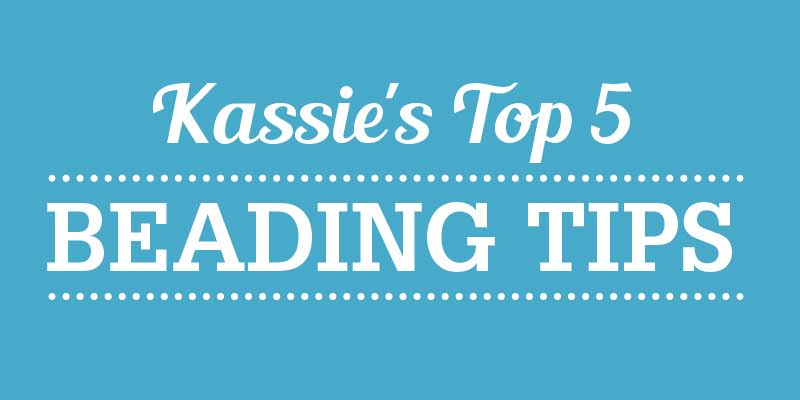 Kassie Shaw's Top 5 Beading Tips for Better Beadweaving