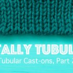 Get the Perfect Edge: Tubular Cast-ons Part 2