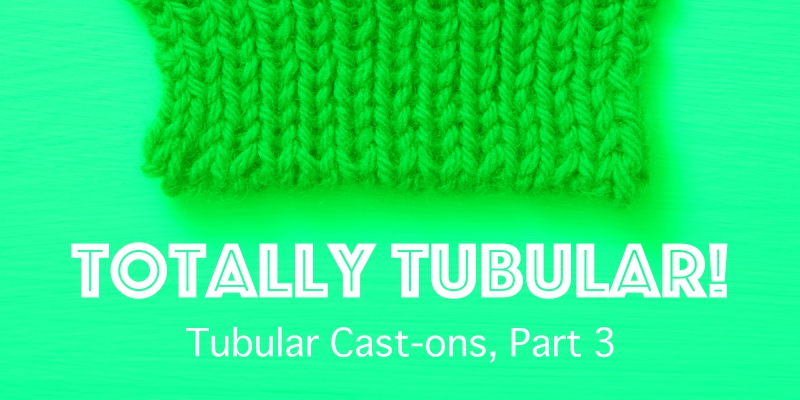 Get the Perfect Edge: Tubular Cast-Ons, Part 3