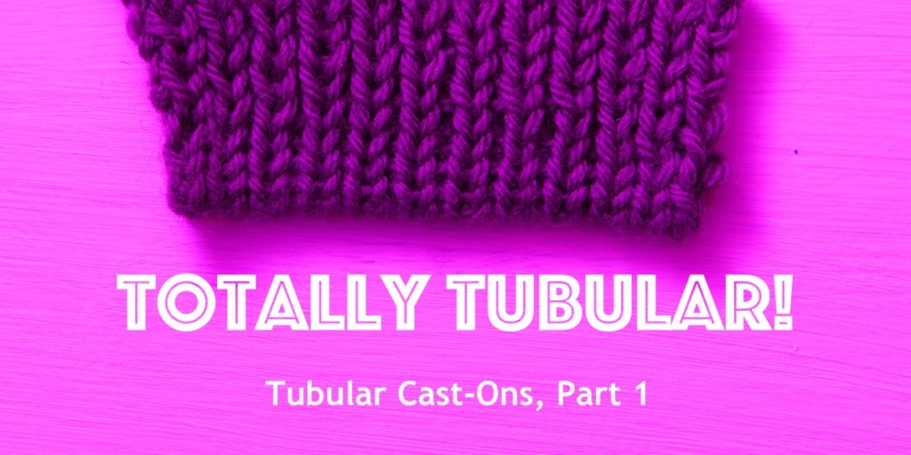 Get the Perfect Edge: Tubular Cast-Ons, Part 1
