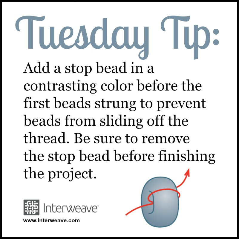 Add a stop bead in a contrasting color before the first beads strung to prevent beads from sliding off the thread. Be sure to remove the stop bead before finishing the project
