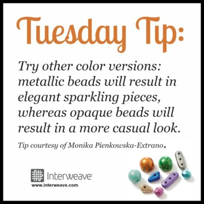 Try other color versions: metallic beads will result in elegant sparkling pieces, whereas opaque beads will result in a more casual look. Tip courtesy of Monika Pienkowska-Extrano.